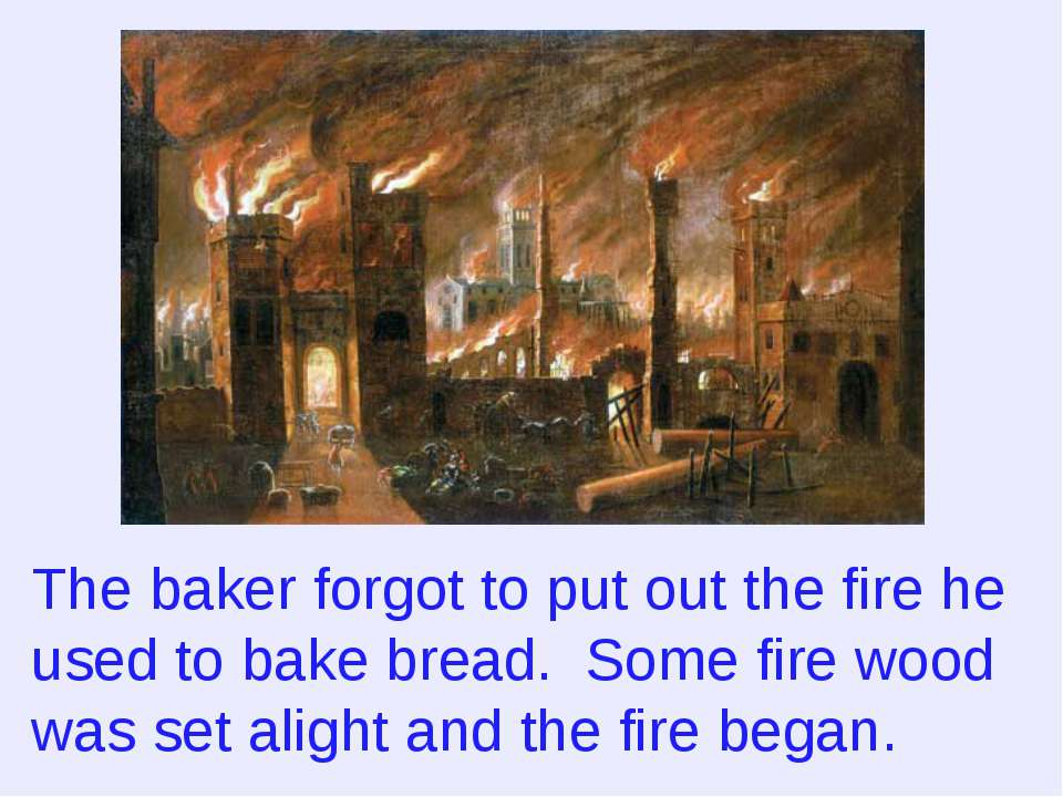The baker forgot to put out the fire he used to bake bread. Some fire wood wa...