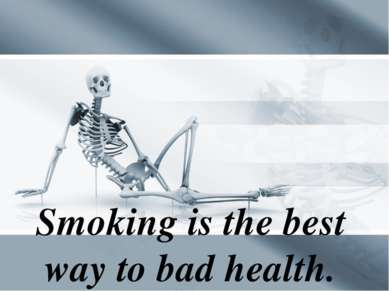 Smoking is the best way to bad health.