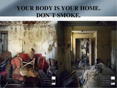 YOUR BODY IS YOUR HOME. DON`T SMOKE.