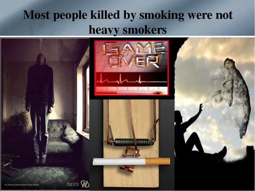 Most people killed by smoking were not heavy smokers