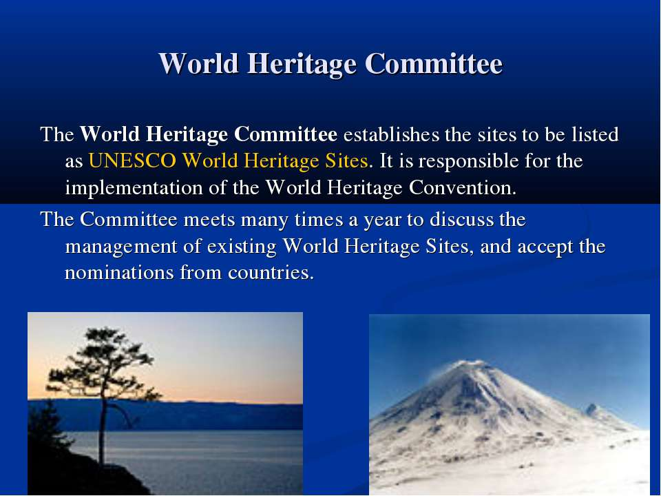 World Heritage Committee The World Heritage Committee establishes the sites t...