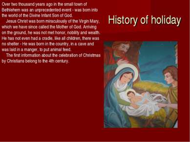 History of holiday Over two thousand years ago in the small town of Bethlehem...