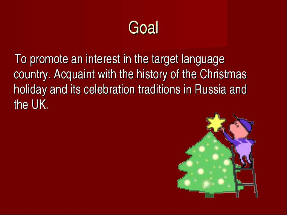 Goal To promote an interest in the target language country. Acquaint with the...