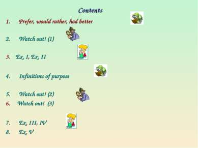 Contents Prefer, would rather, had better Watch out! (1) 3. Ex. I, Ex. II Inf...