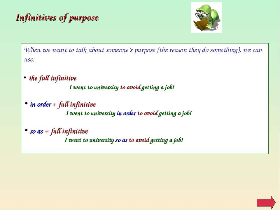 Infinitives of purpose When we want to talk about someone's purpose (the reas...
