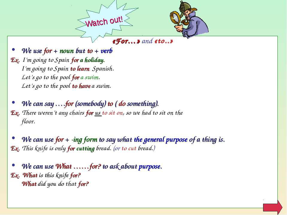 «For…» and «to..» We use for + noun but to + verb Ex. I'm going to Spain for ...