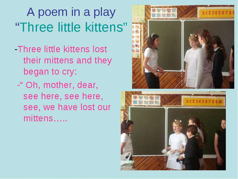 "A poem in a play ""Three little kittens"" -Three little kittens lost their mitt..."