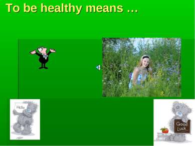 To be healthy means …