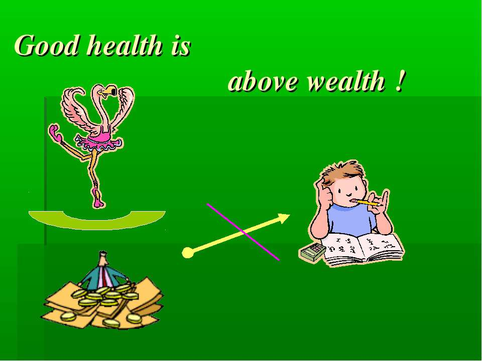 Good health is above wealth !