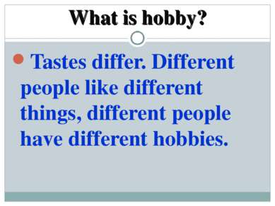 What is hobby? Tastes differ. Different people like different things, differe...