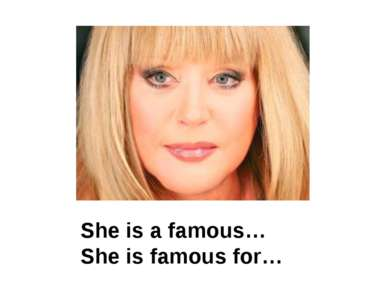 She is a famous… She is famous for…