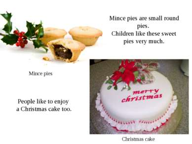 Mince pies are small round pies. Children like these sweet pies very much. Mi...