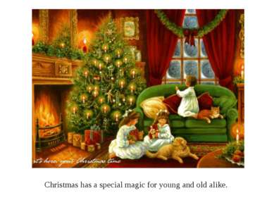 Christmas has a special magic for young and old alike.