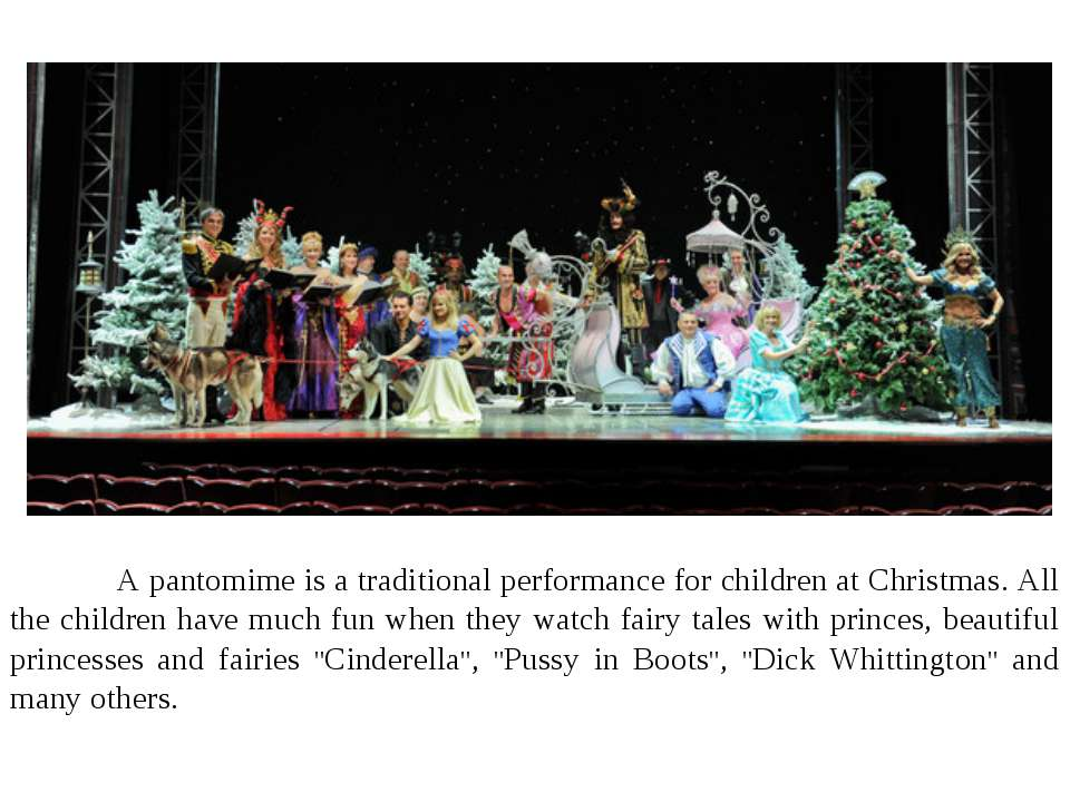 A pantomime is a traditional performance for children at Christmas. All the c...