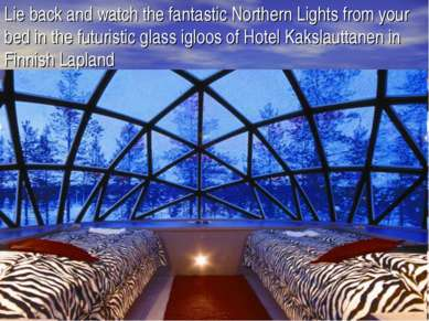 Lie back and watch the fantastic Northern Lights from your bed in the futuris...