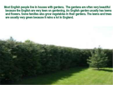 Most English people live in houses with gardens. The gardens are often very b...