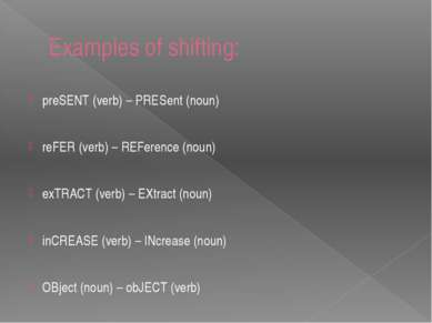 Examples of shifting: preSENT (verb) – PRESent (noun) reFER (verb) – REFerenc...