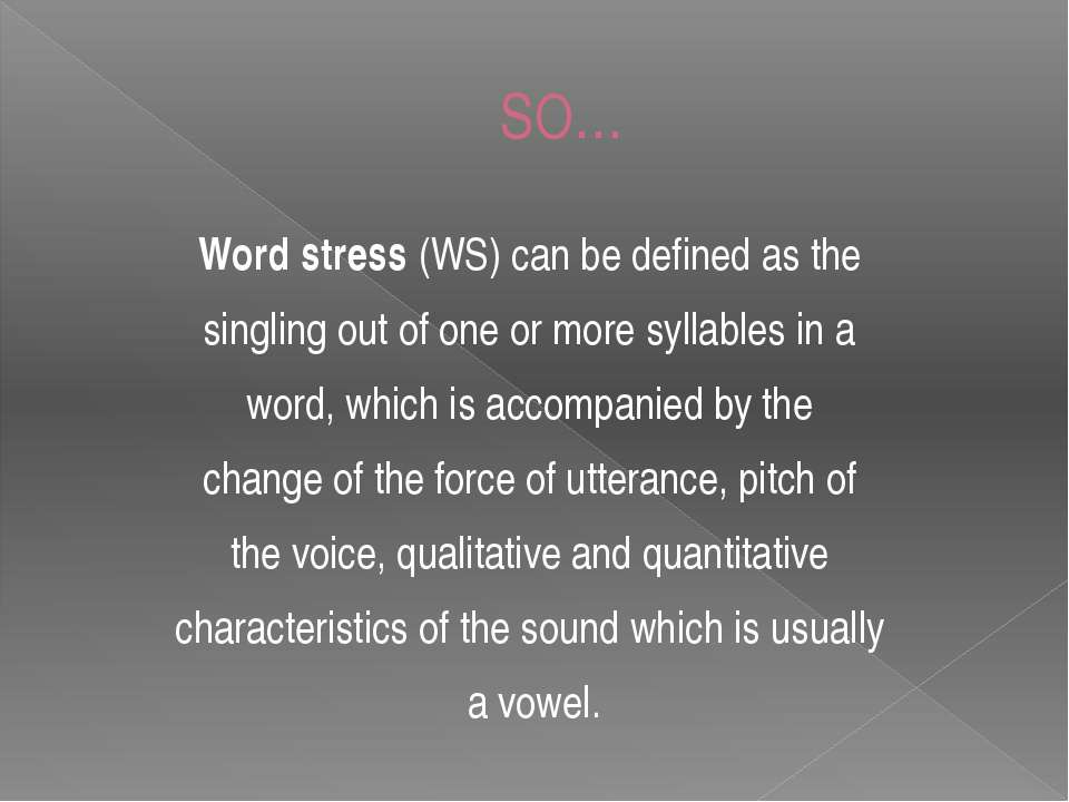 SO… Word stress (WS) can be defined as the singling out of one or more syllab...