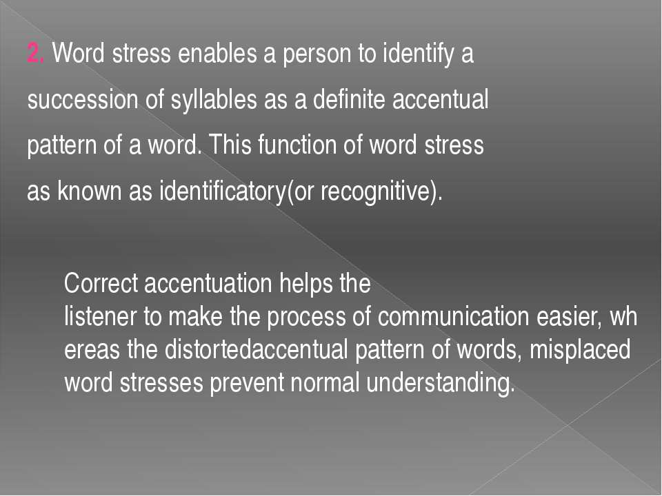 2. Word stress enables a person to identify a succession of syllables as a de...