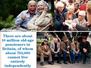 There are about 10 million old-age pensioners in Britain, of whom about 750,0...