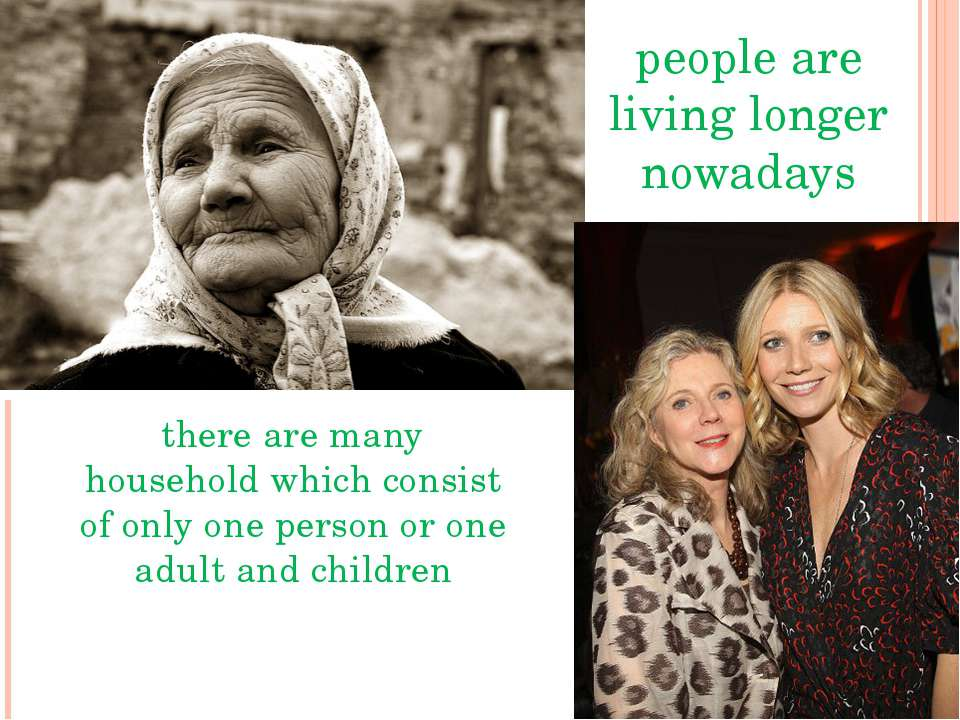 people are living longer nowadays there are many household which consist of o...