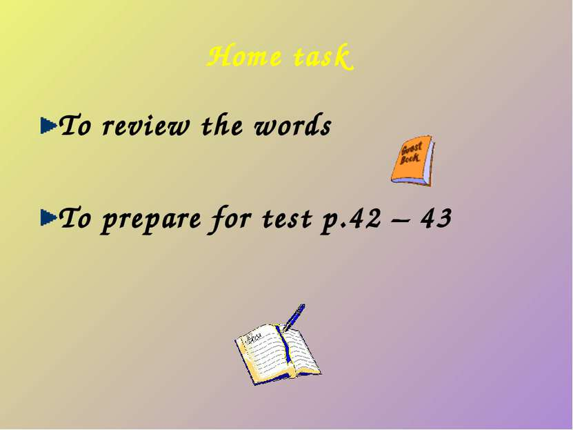 Home task To review the words To prepare for test p.42 – 43