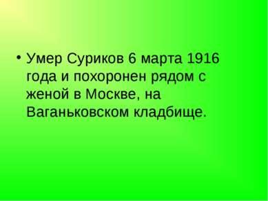 Умер Суриков 6 марта 1916 года и похоронен рядом с женой в Москве, на Ваганьк...