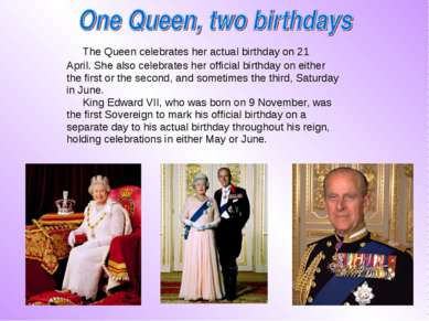 The Queen celebrates her actual birthday on 21 April. She also celebrates her...