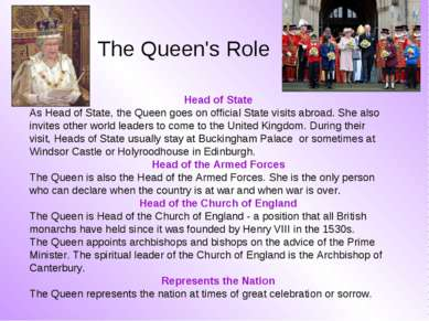 The Queen's Role Head of State As Head of State, the Queen goes on official S...