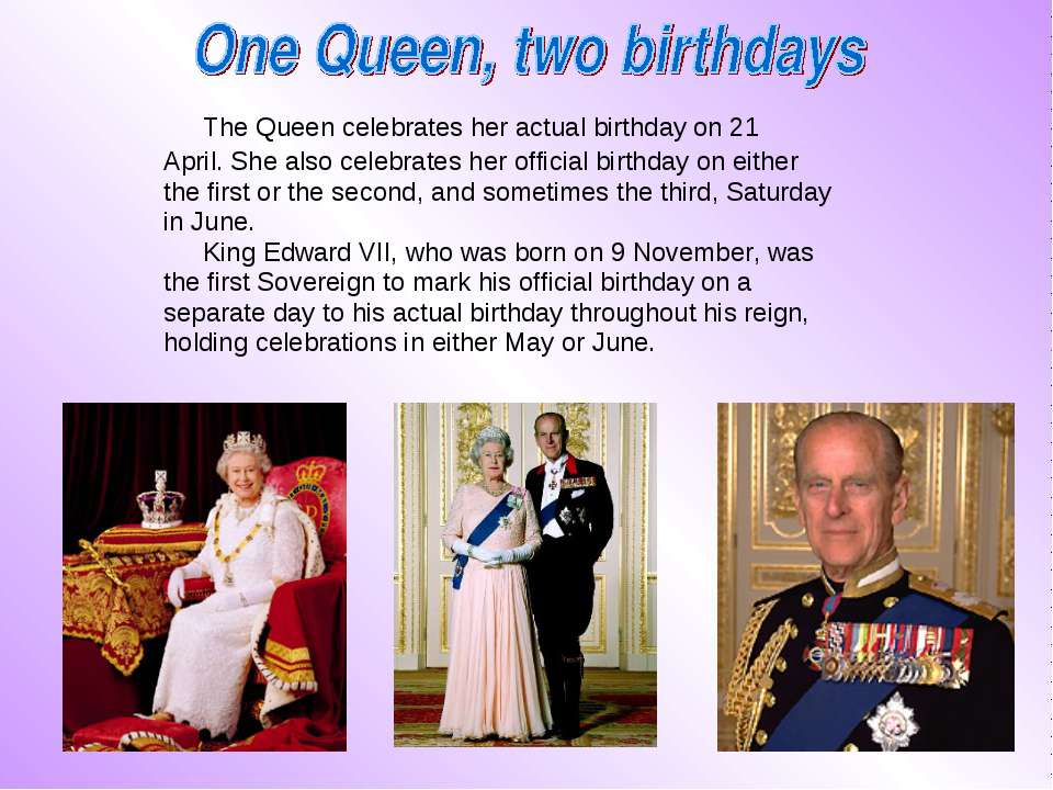 The Queen celebrates her actual birthday on 21 April. She also celebratesher...