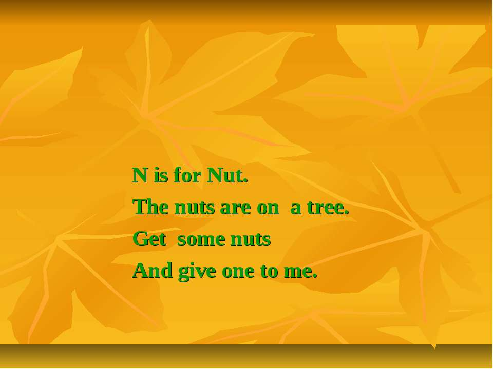 N is for Nut. The nuts are on a tree. Get some nuts And give one to me.