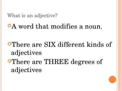 What is an adjective? A word that modifies a noun. There are SIX different ki...