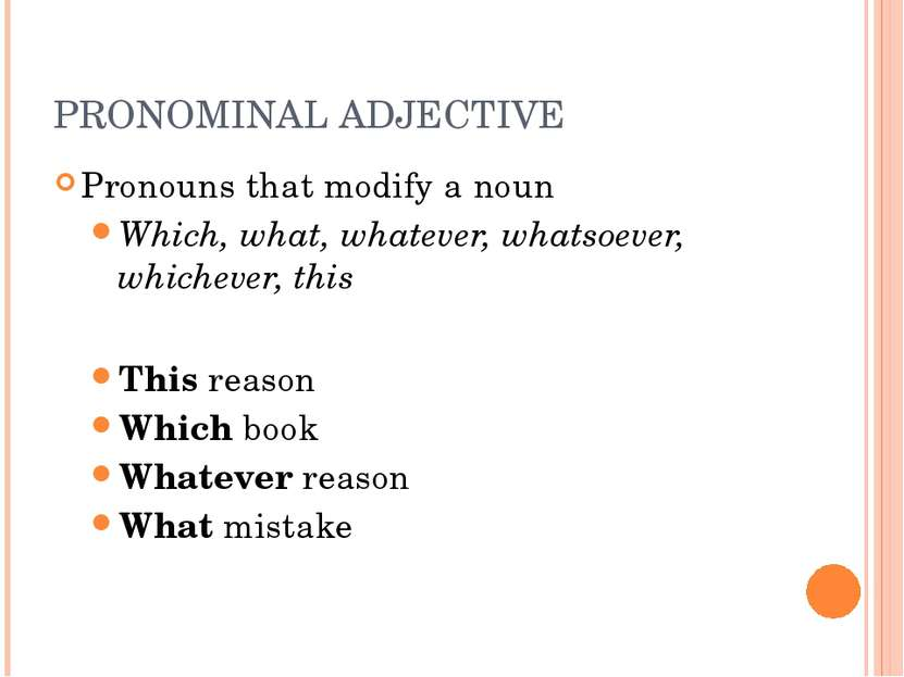 PRONOMINAL ADJECTIVE Pronouns that modify a noun Which, what, whatever, whats...