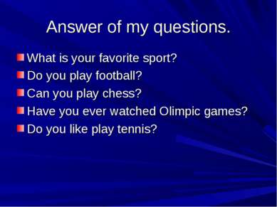 Answer of my questions. What is your favorite sport? Do you play football? Ca...