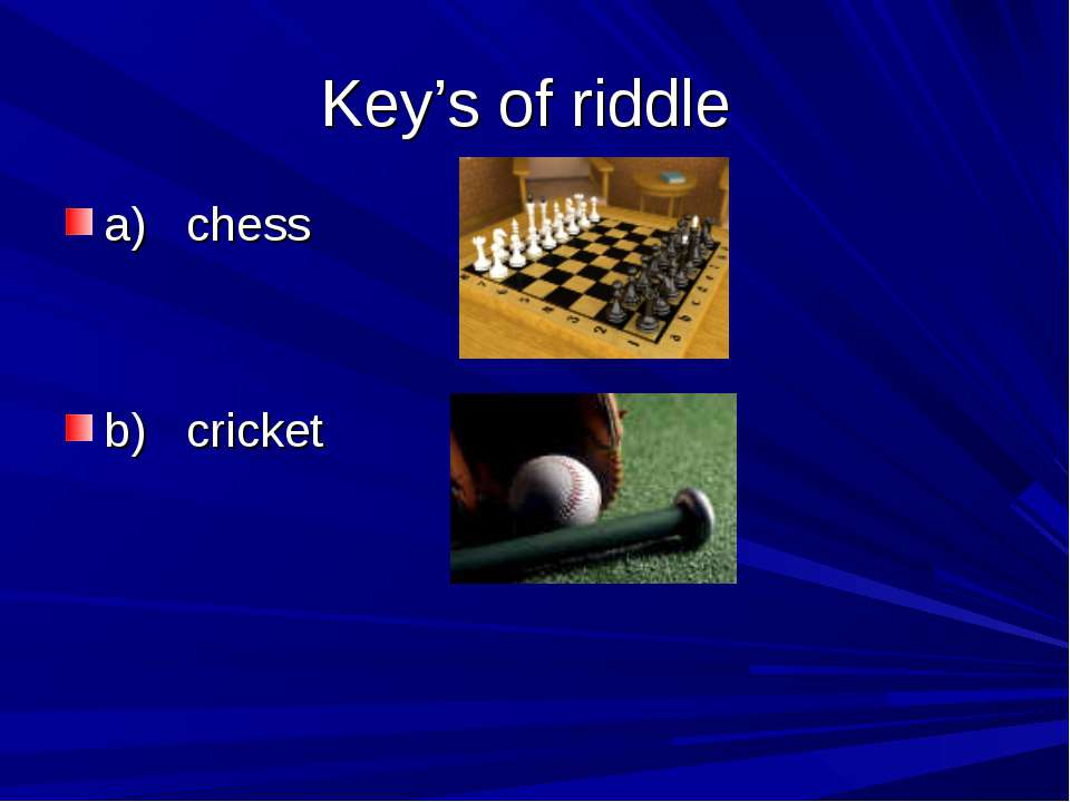 Key's of riddle a) chess b) cricket