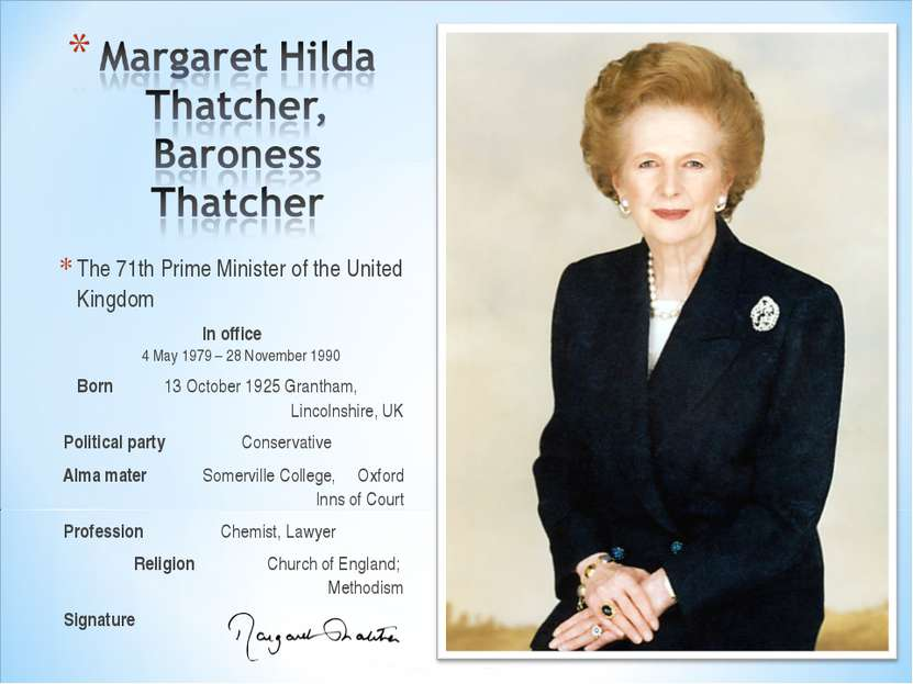 The 71th Prime Minister of the United Kingdom In office 4 May 1979 – 28 Novem...