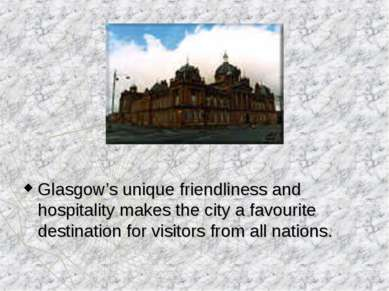 Glasgow's unique friendliness and hospitality makes the city a favourite dest...