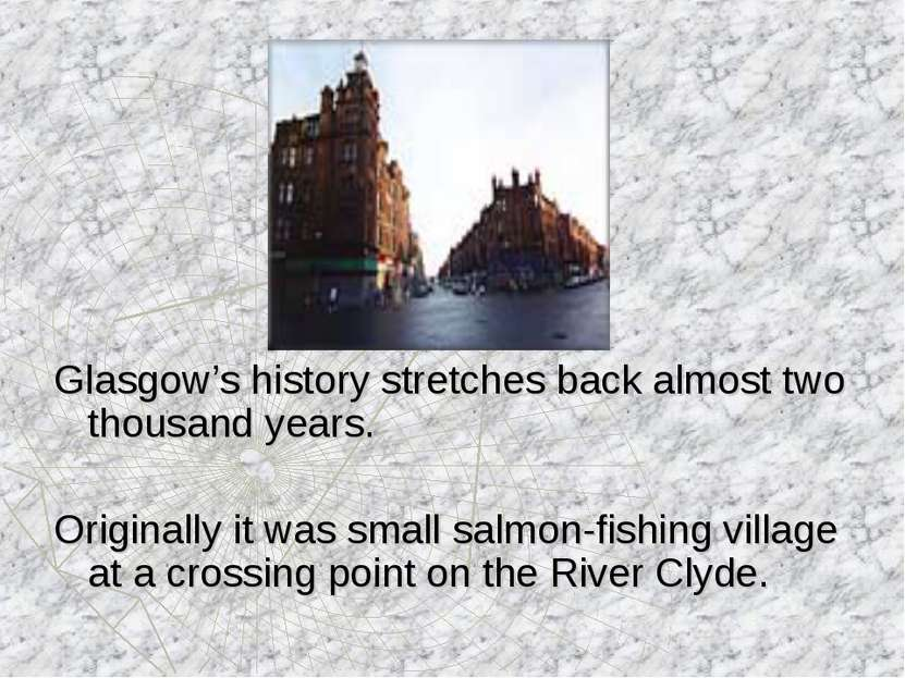 Glasgow's history stretches back almost two thousand years. Originally it was...