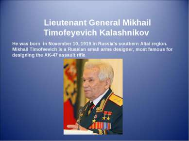 Lieutenant General Mikhail Timofeyevich Kalashnikov He was born in November 1...