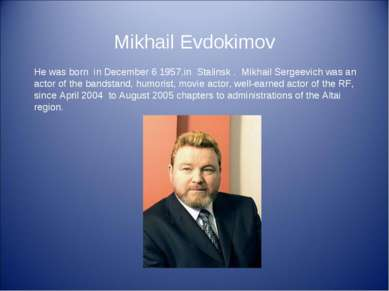 Mikhail Evdokimov He was born in December 6 1957,in Stalinsk . Mikhail Sergee...
