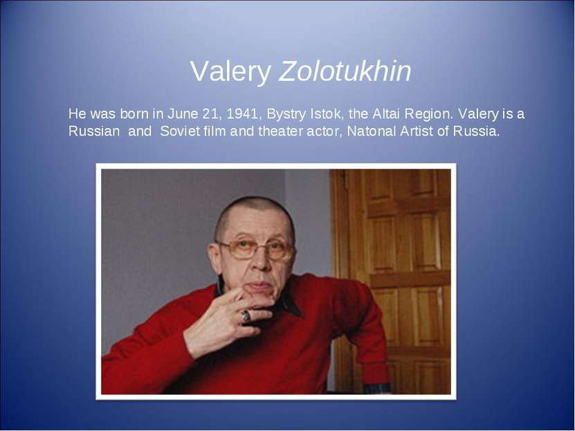 Valery Zolotukhin He was born in June 21, 1941, Bystry Istok, the Altai Regio...