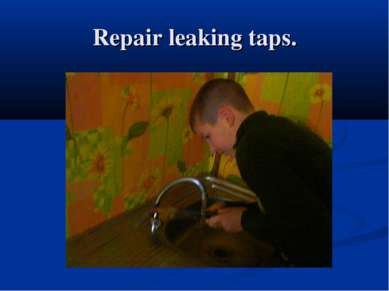 Repair leaking taps.