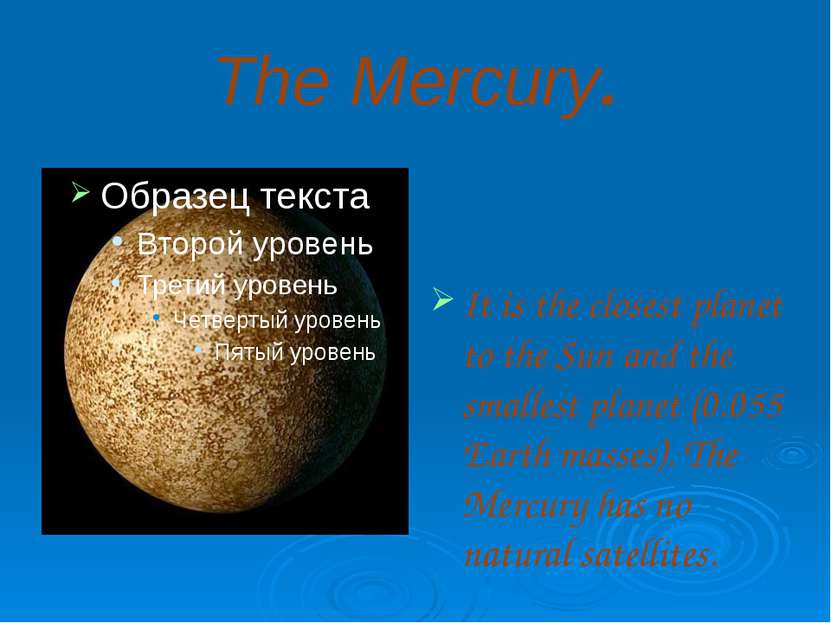 The Mercury. It is the closest planet to the Sun and the smallest planet (0.0...