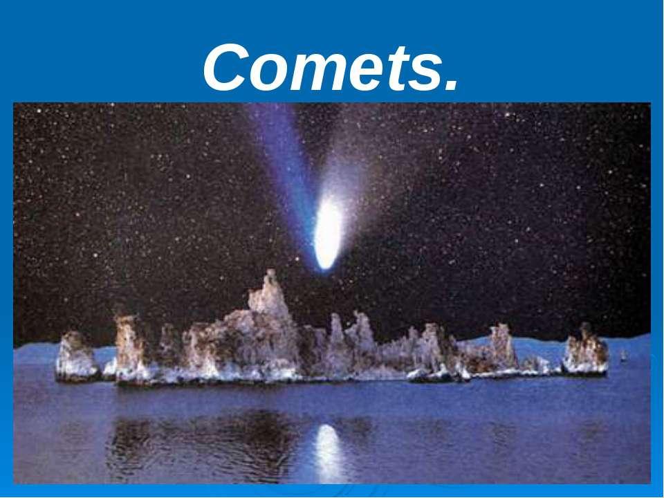 Comets.