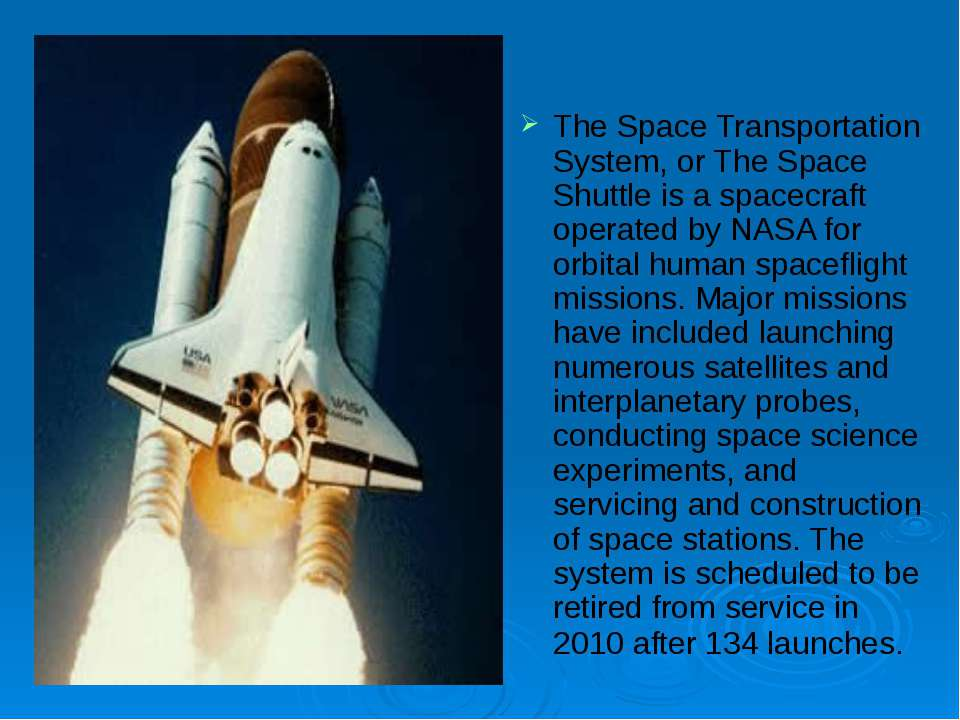 The Space Transportation System, or The Space Shuttle is a spacecraft operate...