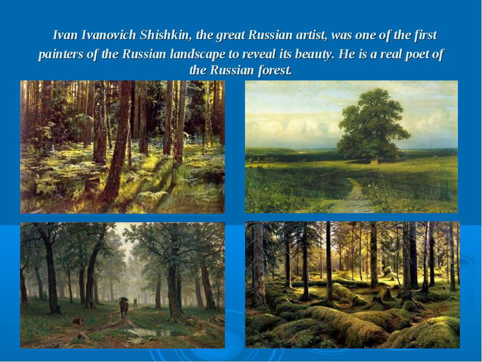 Ivan Ivanovich Shishkin, the great Russian artist, was one of the first paint...