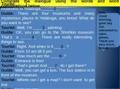 Complete the dialogue using the words and word combinations below. how, Good ...