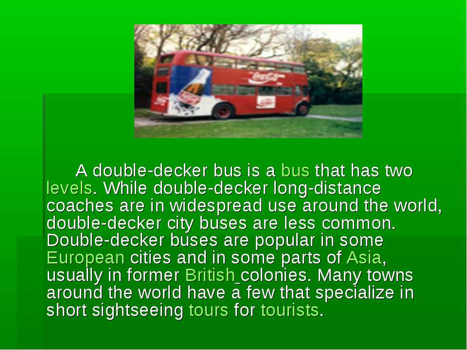 A double-decker bus is a bus that has two levels. While double-decker long-di...