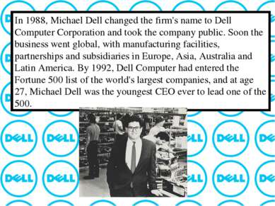 In 1988, Michael Dell changed the firm's name to Dell Computer Corporation an...