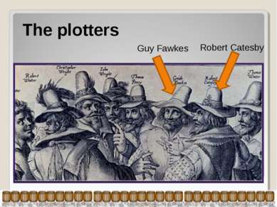 The plotters Robert Catesby Guy Fawkes
